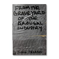 IMAGE | Justin Pearson - From The Graveyard Of The Arousal Industry - Book