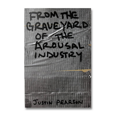 Justin Pearson - From The Graveyard Of The Arousal Industry - Book