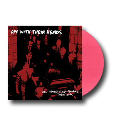 IMAGE | Off With Their Heads - All Things Move Toward Their End LP