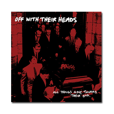 IMAGE | Off With Their Heads - All Things Move Toward Their End CD